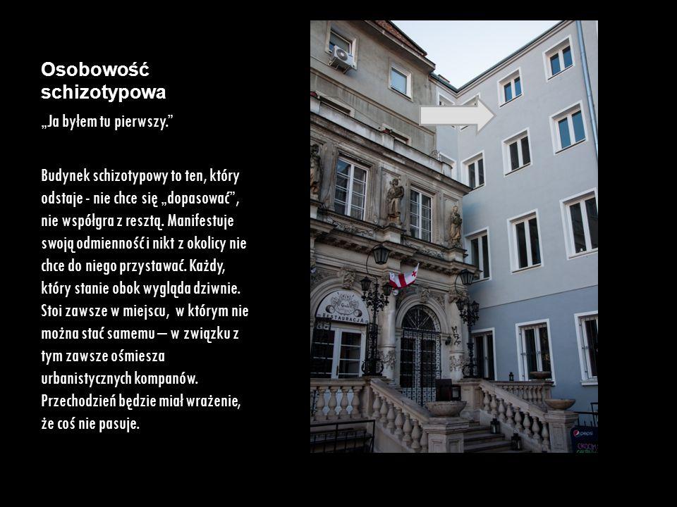 """Osobowość schizotypowa """"Ja byłem tu pierwszy."""" Budynek schizotypowy to ten, który odstaje - nie chce się """"dopasować"""", nie współgra z resztą. Manifestu"""