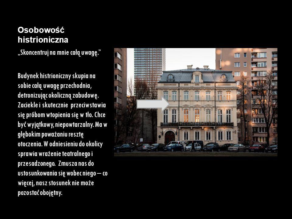 """Osobowość histrioniczna """"Skoncentruj na mnie całą uwagę."""" Budynek histrioniczny skupia na sobie całą uwagę przechodnia, detronizując okoliczną zabudow"""