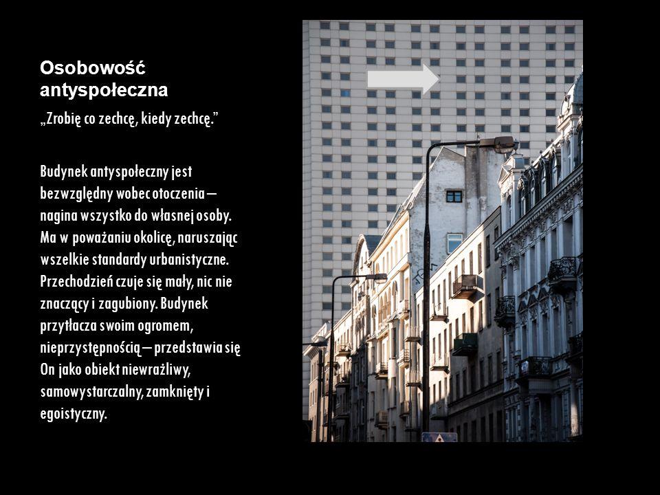 """Osobowość antyspołeczna """"Zrobię co zechcę, kiedy zechcę."""" Budynek antyspołeczny jest bezwzględny wobec otoczenia – nagina wszystko do własnej osoby. M"""