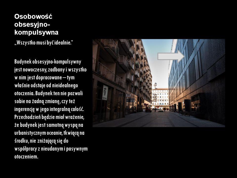 """Osobowość obsesyjno- kompulsywna """"Wszystko musi być idealnie."""" Budynek obsesyjno-kompulsywny jest nowoczesny, zadbany i wszystko w nim jest dopracowan"""