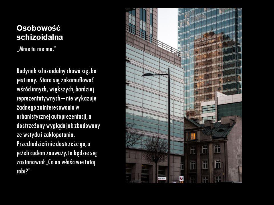 """Osobowość schizoidalna """"Mnie tu nie ma."""" Budynek schizoidalny chowa się, bo jest inny. Stara się zakamuflować wśród innych, większych, bardziej reprez"""