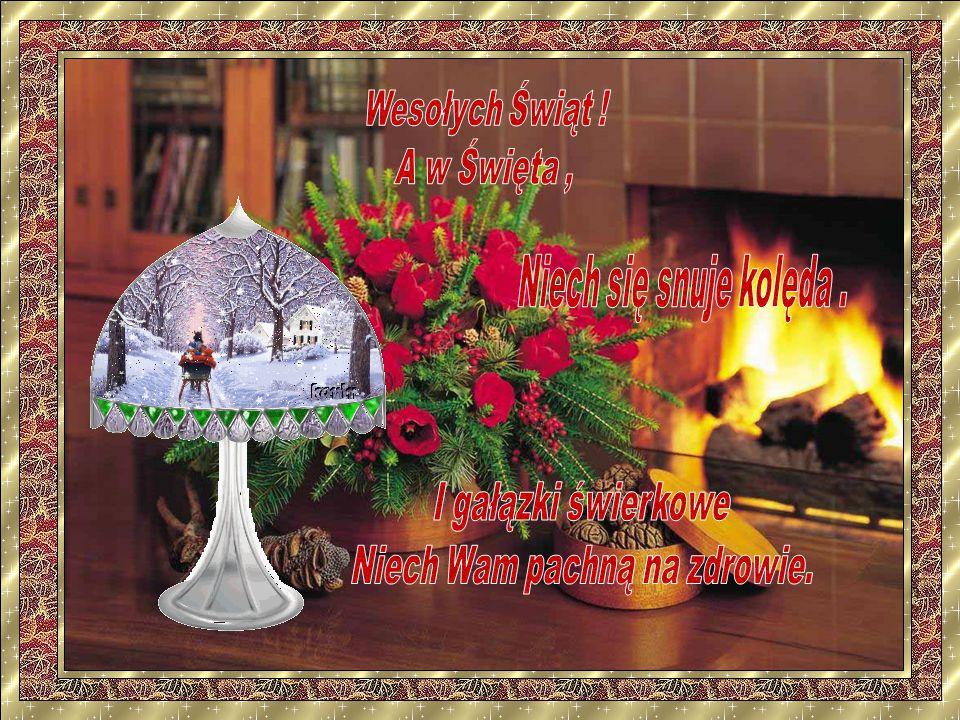Wesołych Świąt! Bez zmartwień, Z barszczem, z grzybami, z karpiem, Z gościem, co niesie szczęście! Czeka nań przecież miejsce.