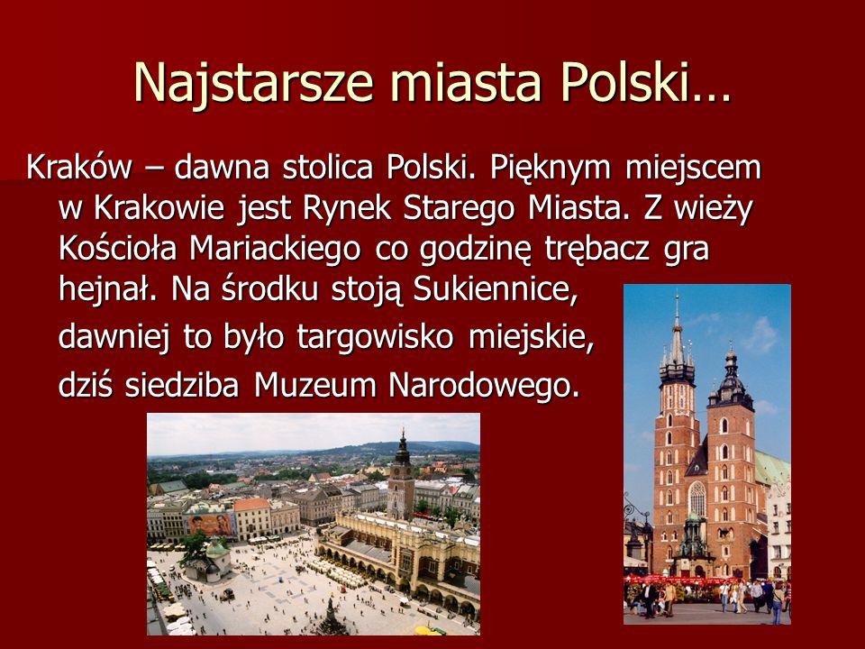 Najstarsze miasta Polski… Kraków – dawna stolica Polski. Pięknym miejscem w Krakowie jest Rynek Starego Miasta. Z wieży Kościoła Mariackiego co godzin