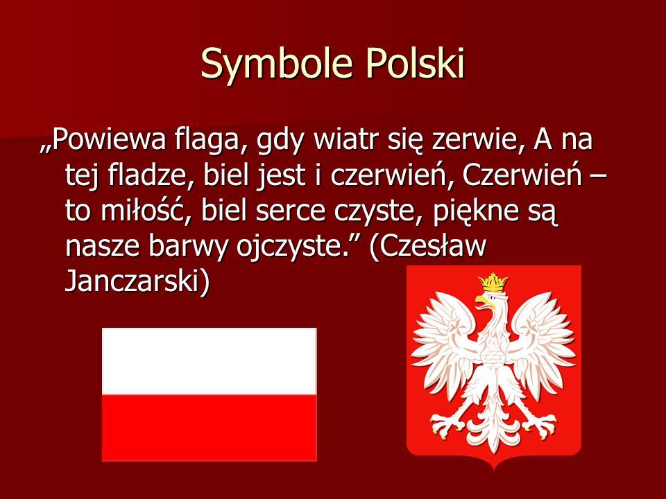 """Symbole Polski """"Powiewa flaga, gdy wiatr się zerwie, A na tej fladze, biel jest i czerwień, Czerwień – to miłość, biel serce czyste, piękne są nasze b"""