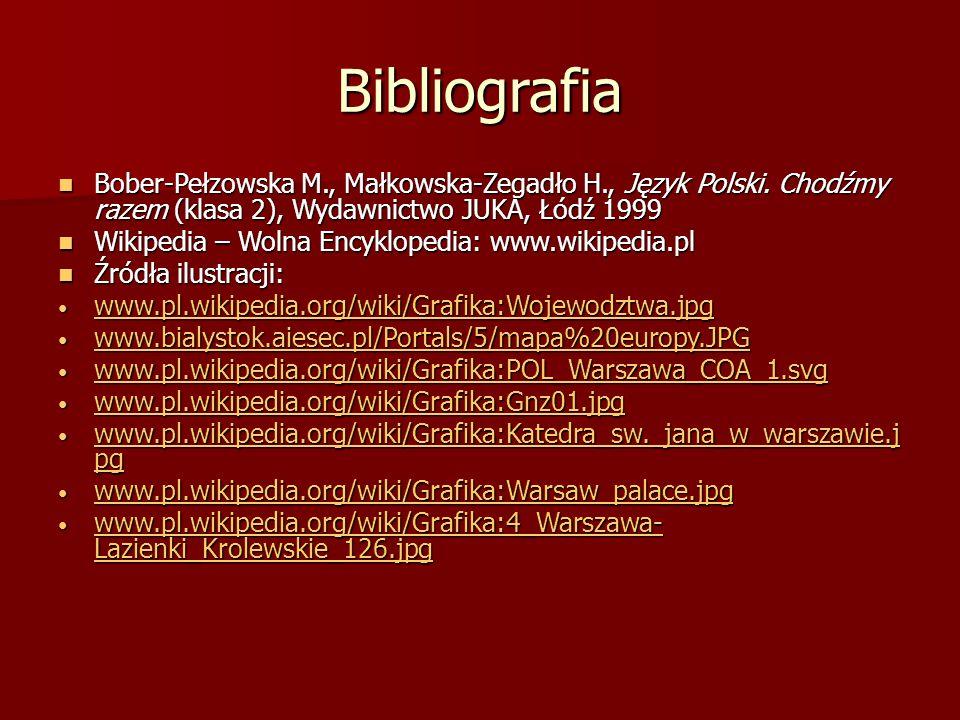 Bibliografia Bober-Pełzowska M., Małkowska-Zegadło H., Język Polski. Chodźmy razem (klasa 2), Wydawnictwo JUKA, Łódź 1999 Bober-Pełzowska M., Małkowsk