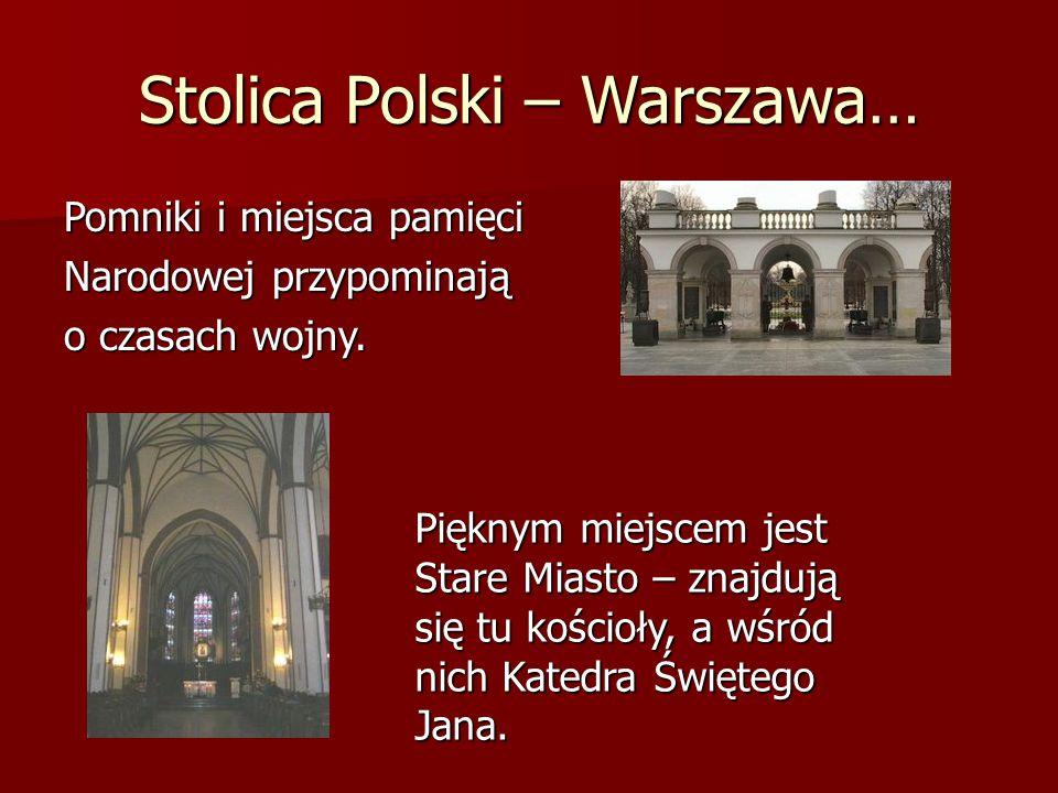 Stolica Polski – Warszawa… Pomniki i miejsca pamięci Narodowej przypominają o czasach wojny. Pięknym miejscem jest Stare Miasto – znajdują się tu kośc