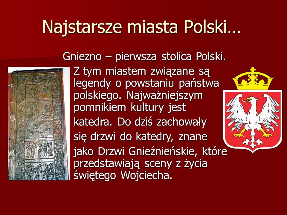 Najstarsze miasta Polski… Gniezno – pierwsza stolica Polski. Z tym miastem związane są legendy o powstaniu państwa polskiego. Najważniejszym pomnikiem