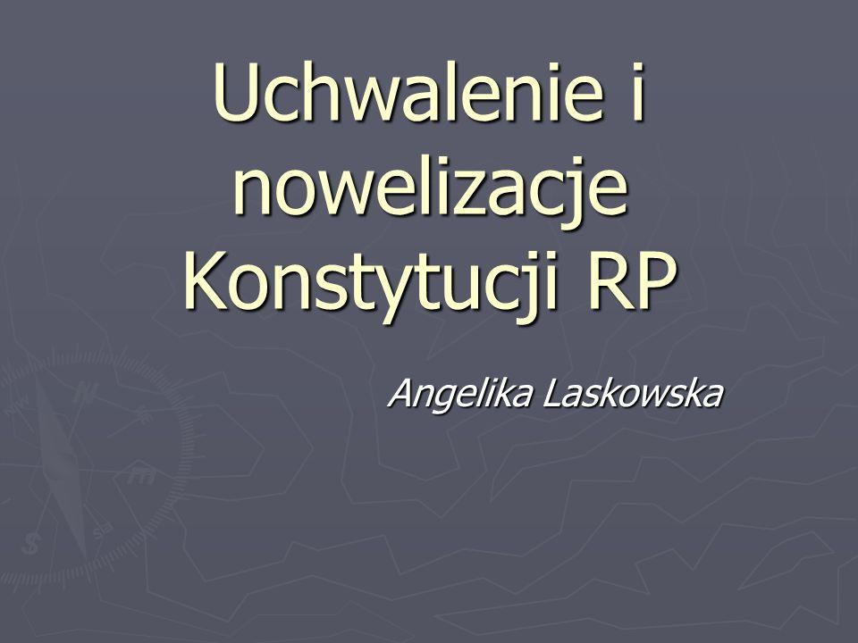 Uchwalenie i nowelizacje Konstytucji RP Angelika Laskowska