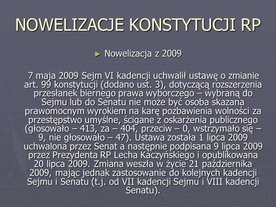 NOWELIZACJE KONSTYTUCJI RP ► Nowelizacja z 2009 7 maja 2009 Sejm VI kadencji uchwalił ustawę o zmianie art. 99 konstytucji (dodano ust. 3), dotyczącą