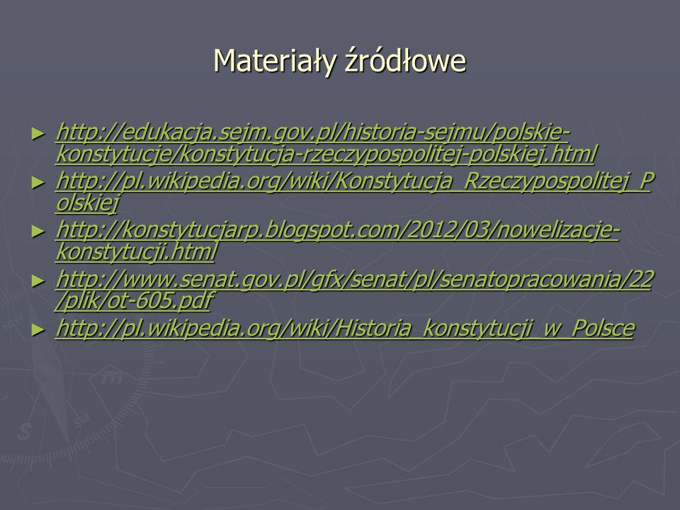 Materiały źródłowe ► http://edukacja.sejm.gov.pl/historia-sejmu/polskie- konstytucje/konstytucja-rzeczypospolitej-polskiej.html http://edukacja.sejm.g