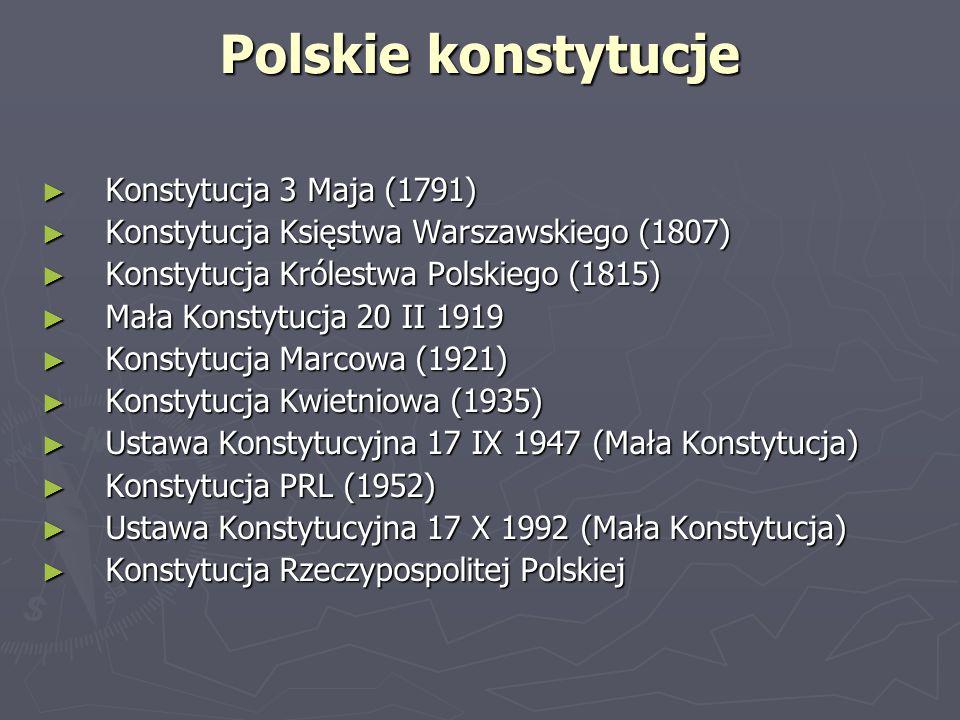 Polskie konstytucje ► Konstytucja 3 Maja (1791) ► Konstytucja Księstwa Warszawskiego (1807) ► Konstytucja Królestwa Polskiego (1815) ► Mała Konstytucj
