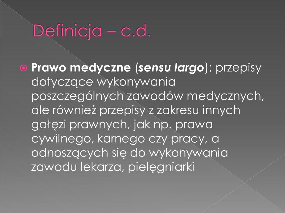  Prawo medyczne ( sensu largo ): przepisy dotyczące wykonywania poszczególnych zawodów medycznych, ale również przepisy z zakresu innych gałęzi prawnych, jak np.