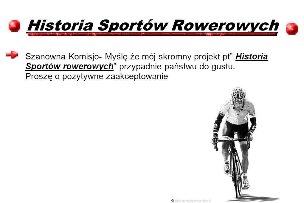 """Historia Sportów Rowerowych Szanowna Komisjo- Myślę że mój skromny projekt pt"""" Historia Sportów rowerowych"""" przypadnie państwu do gustu. Proszę o pozy"""