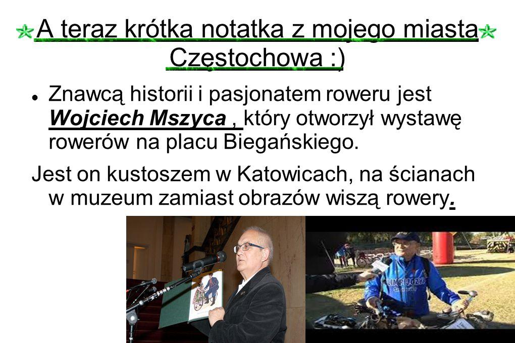 A teraz krótka notatka z mojego miasta Częstochowa :) Znawcą historii i pasjonatem roweru jest Wojciech Mszyca, który otworzył wystawę rowerów na plac