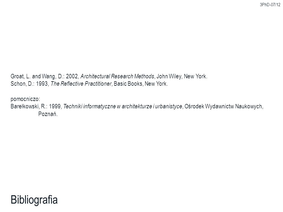 3PhD-07/12 Bibliografia Groat, L. and Wang, D.: 2002, Architectural Research Methods, John Wiley, New York. Schon, D.: 1993, The Reflective Practition