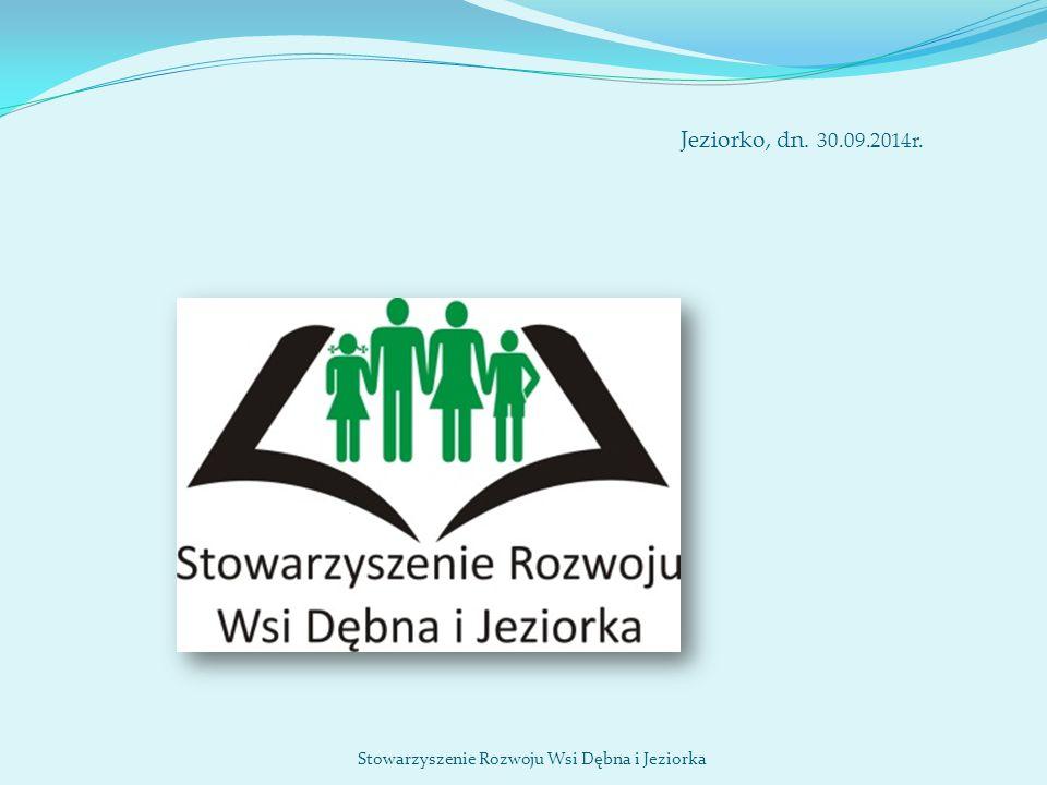 Jeziorko, dn. 30.09.2014r. Stowarzyszenie Rozwoju Wsi Dębna i Jeziorka