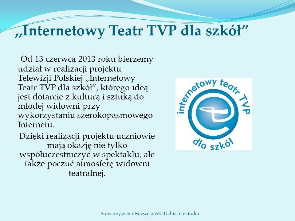 """,,Internetowy Teatr TVP dla szkół"""" Od 13 czerwca 2013 roku bierzemy udział w realizacji projektu Telewizji Polskiej """"Internetowy Teatr TVP dla szkół"""","""