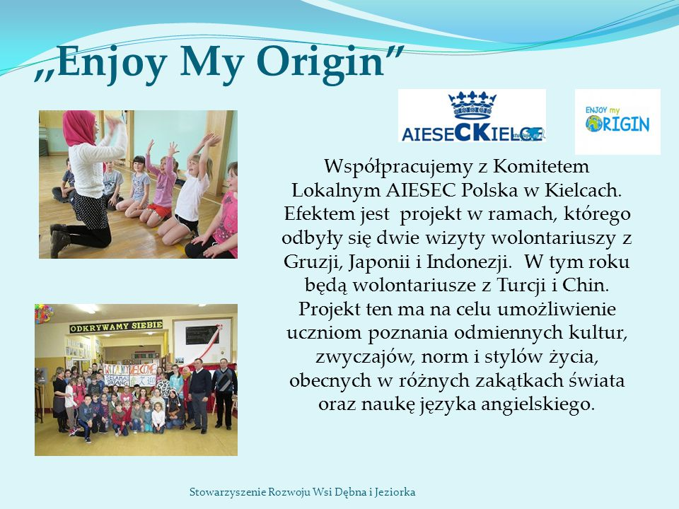 """,,Enjoy My Origin"""" Współpracujemy z Komitetem Lokalnym AIESEC Polska w Kielcach. Efektem jest projekt w ramach, którego odbyły się dwie wizyty wolonta"""