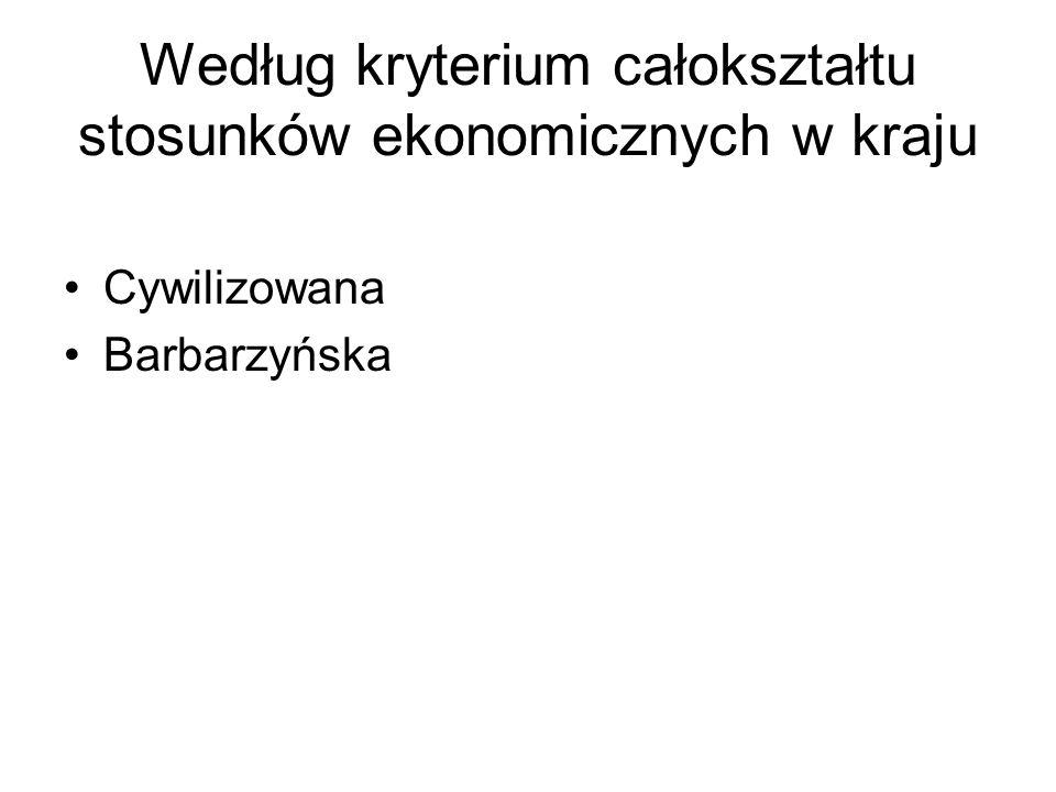 Według kryterium całokształtu stosunków ekonomicznych w kraju Cywilizowana Barbarzyńska