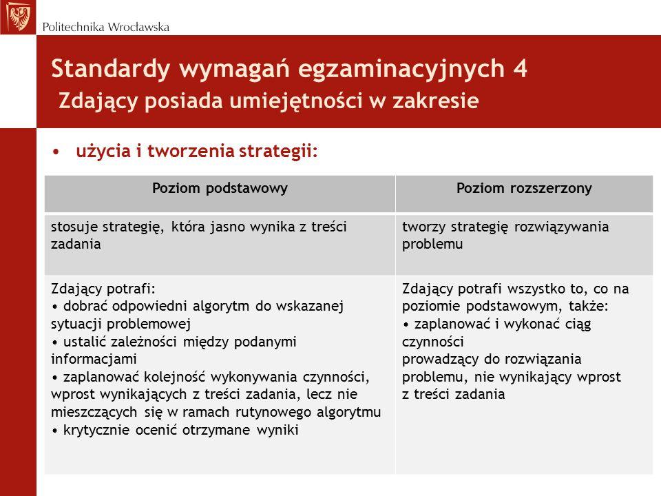 Standardy wymagań egzaminacyjnych 4 Zdający posiada umiejętności w zakresie użycia i tworzenia strategii: Poziom podstawowyPoziom rozszerzony stosuje