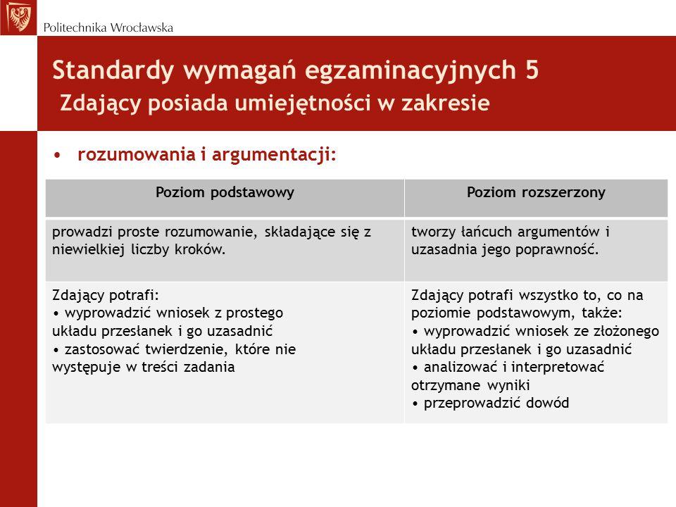 Standardy wymagań egzaminacyjnych 5 Zdający posiada umiejętności w zakresie rozumowania i argumentacji: Poziom podstawowyPoziom rozszerzony prowadzi p