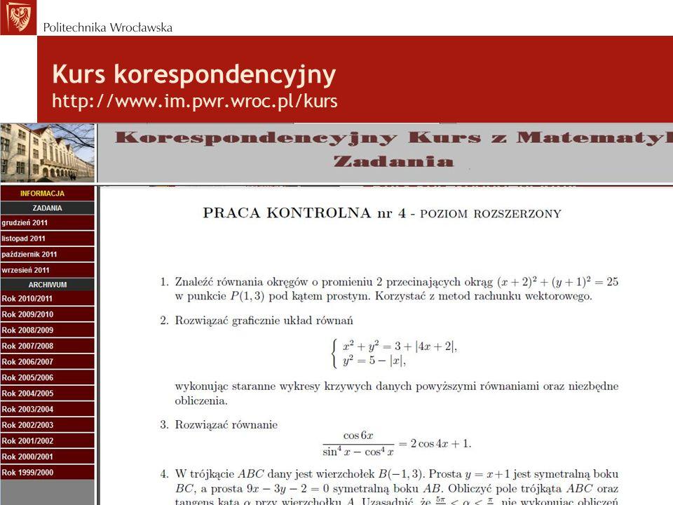 Kurs korespondencyjny http://www.im.pwr.wroc.pl/kurs Bezpłatny (koszty pocztowe) 8 prac kontrolnych – od września do kwietnia Poziom podstawowy i rozs