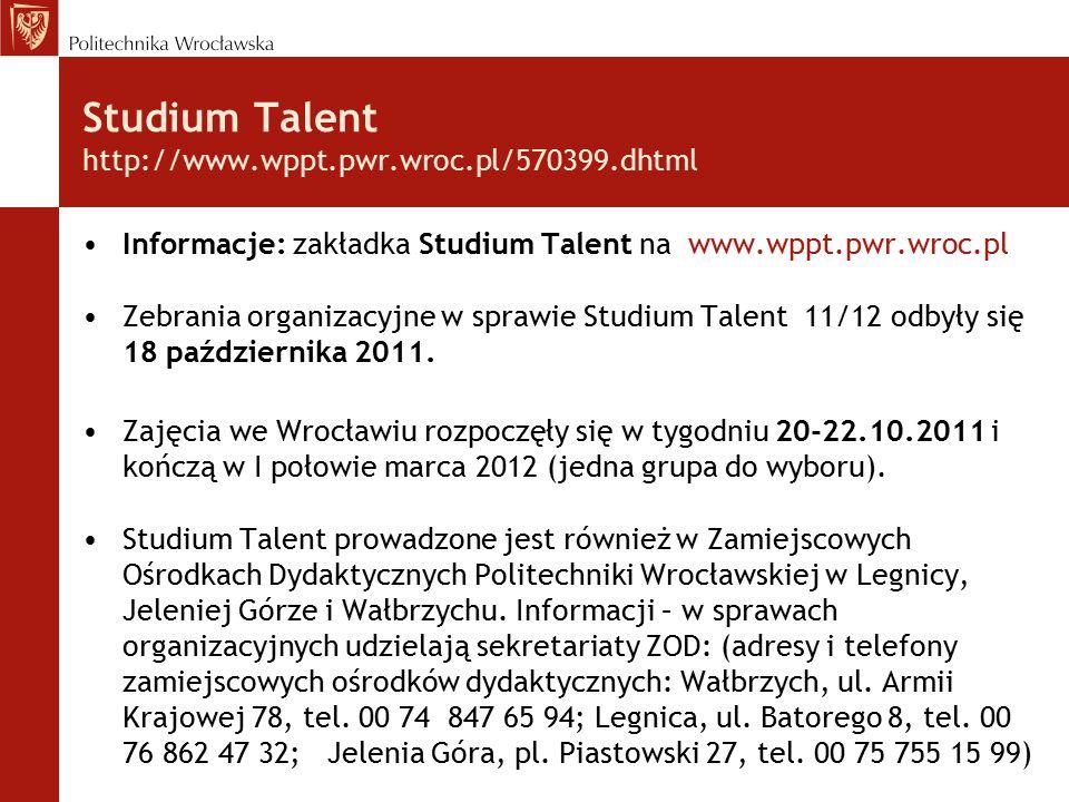 Studium Talent http://www.wppt.pwr.wroc.pl/570399.dhtml Informacje: zakładka Studium Talent na www.wppt.pwr.wroc.pl Zebrania organizacyjne w sprawie Studium Talent 11/12 odbyły się 18 października 2011.