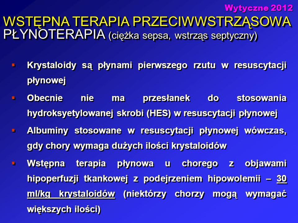 WSTĘPNA TERAPIA PRZECIWWSTRZĄSOWA PŁYNOTERAPIA (ciężka sepsa, wstrząs septyczny)  Krystaloidy są płynami pierwszego rzutu w resuscytacji płynowej  O