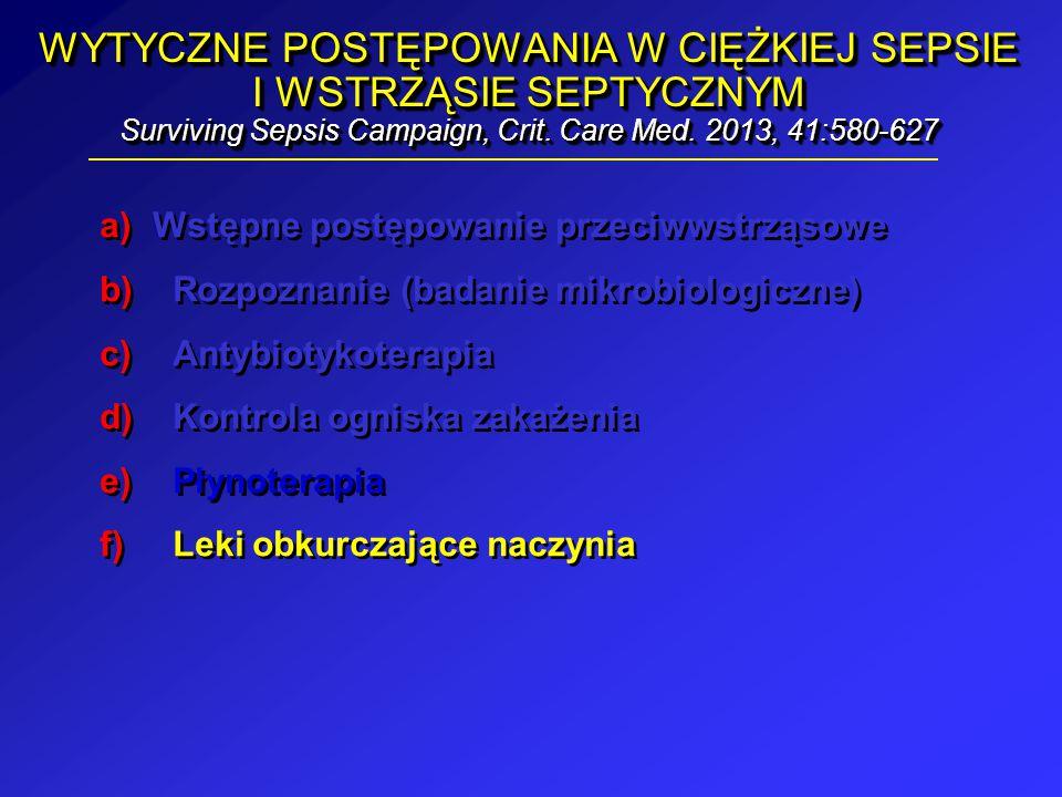 WYTYCZNE POSTĘPOWANIA W CIĘŻKIEJ SEPSIE I WSTRZĄSIE SEPTYCZNYM Surviving Sepsis Campaign, Crit. Care Med. 2013, 41:580-627 a)Wstępne postępowanie prze