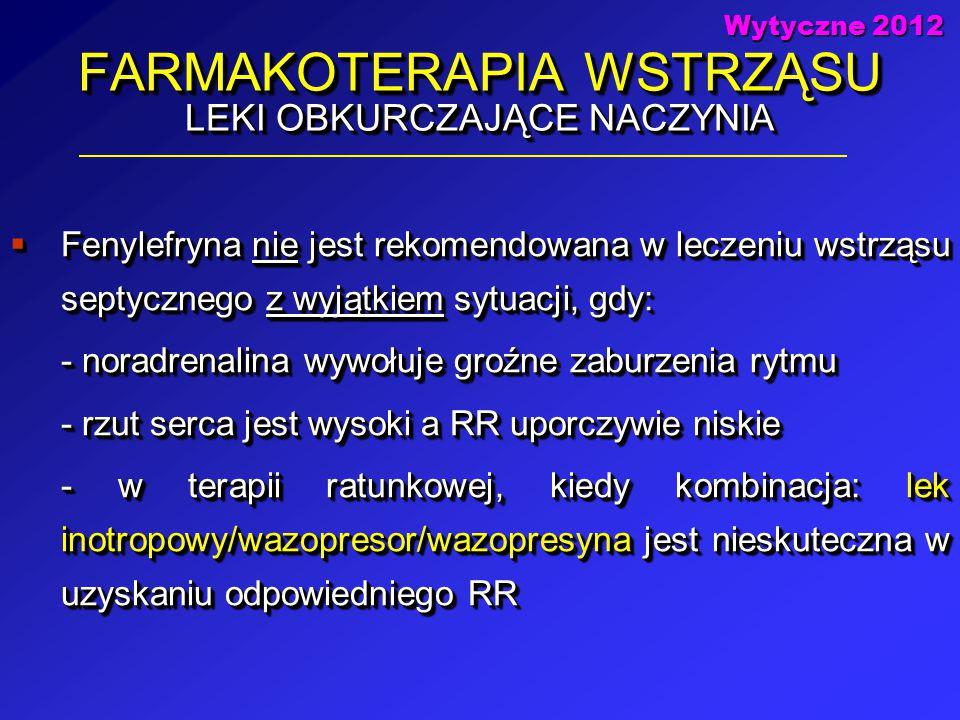 FARMAKOTERAPIA WSTRZĄSU LEKI OBKURCZAJĄCE NACZYNIA  Fenylefryna nie jest rekomendowana w leczeniu wstrząsu septycznego z wyjątkiem sytuacji, gdy: - n