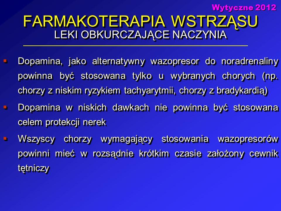 FARMAKOTERAPIA WSTRZĄSU LEKI OBKURCZAJĄCE NACZYNIA  Dopamina, jako alternatywny wazopresor do noradrenaliny powinna być stosowana tylko u wybranych c