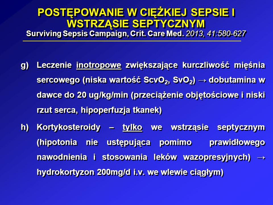 POSTĘPOWANIE W CIĘŻKIEJ SEPSIE I WSTRZĄSIE SEPTYCZNYM Surviving Sepsis Campaign, Crit. Care Med. 2013, 41:580-627 g)Leczenie inotropowe zwiększające k
