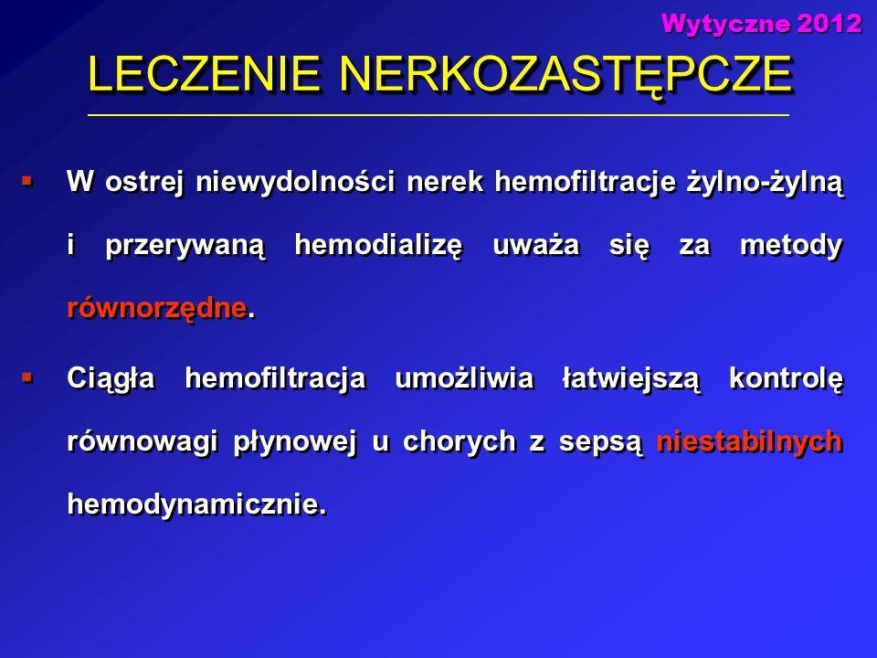 LECZENIE NERKOZASTĘPCZE  W ostrej niewydolności nerek hemofiltracje żylno-żylną i przerywaną hemodializę uważa się za metody równorzędne.  Ciągła he