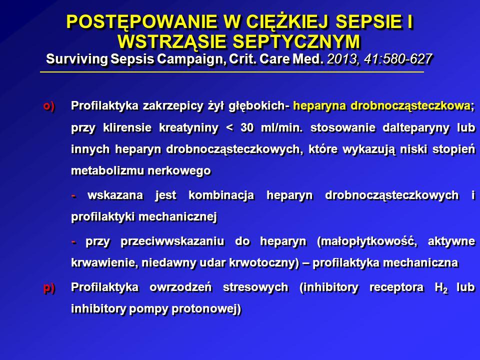 POSTĘPOWANIE W CIĘŻKIEJ SEPSIE I WSTRZĄSIE SEPTYCZNYM Surviving Sepsis Campaign, Crit. Care Med. 2013, 41:580-627 o)Profilaktyka zakrzepicy żył głębok