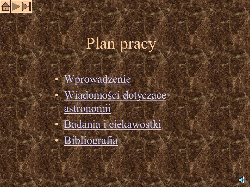 Plan pracy Wprowadzenie Wiadomości dotyczące astronomiiWiadomości dotyczące astronomii Badania i ciekawostki Bibliografia