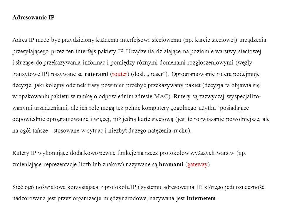 Adresowanie IP Adres IP może być przydzielony każdemu interfejsowi sieciowemu (np.