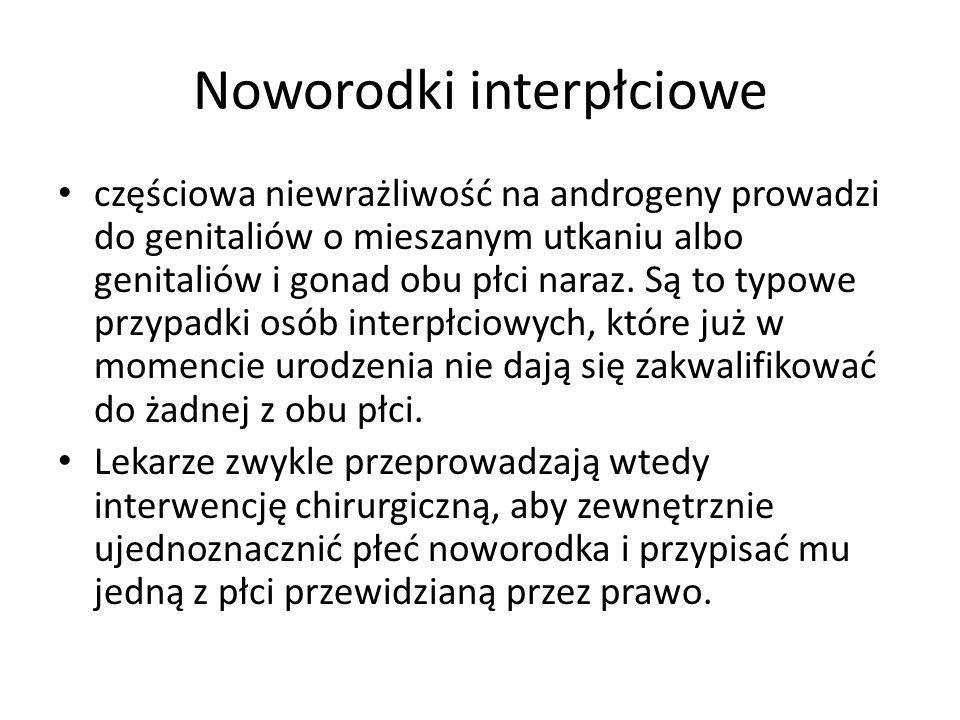 Noworodki interpłciowe częściowa niewrażliwość na androgeny prowadzi do genitaliów o mieszanym utkaniu albo genitaliów i gonad obu płci naraz. Są to t