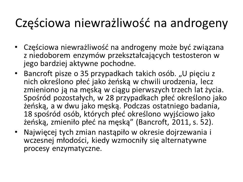 Częściowa niewrażliwość na androgeny Częściowa niewrażliwość na androgeny może być związana z niedoborem enzymów przekształcających testosteron w jego