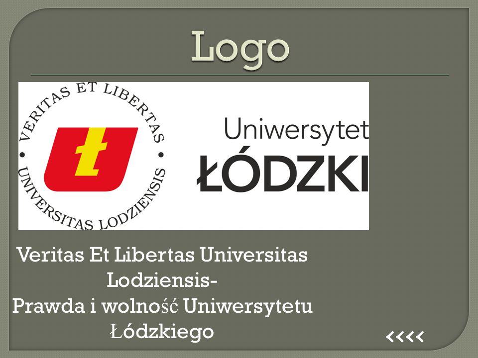 Veritas Et Libertas Universitas Lodziensis- Prawda i wolno ść Uniwersytetu Ł ódzkiego <<<<