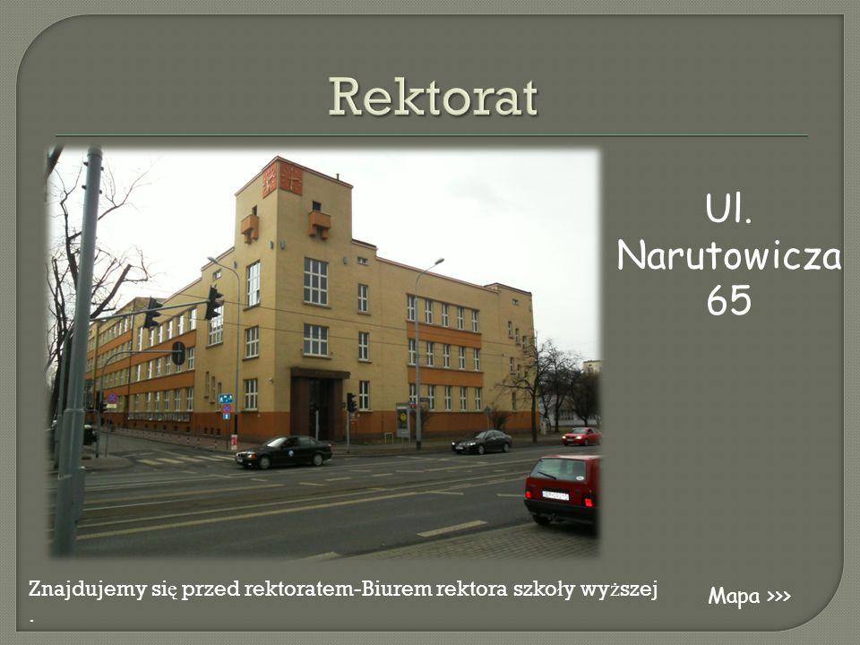 Znajdujemy si ę przed rektoratem-Biurem rektora szko ł y wy ż szej. Ul. Narutowicza 65 Mapa >>>