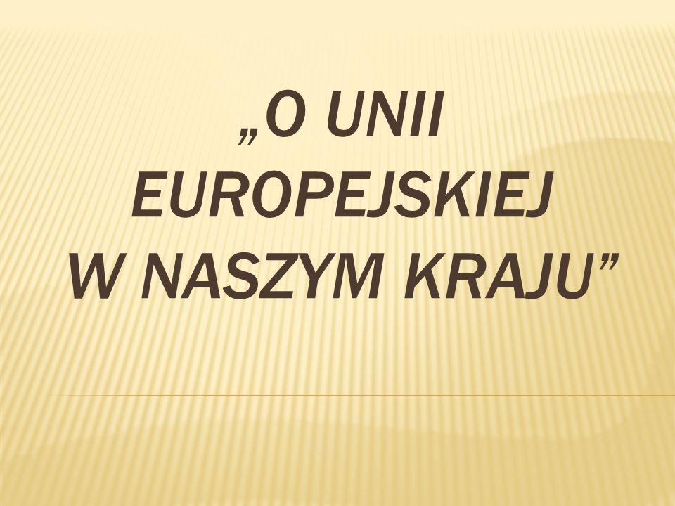 """""""O UNII EUROPEJSKIEJ W NASZYM KRAJU"""""""
