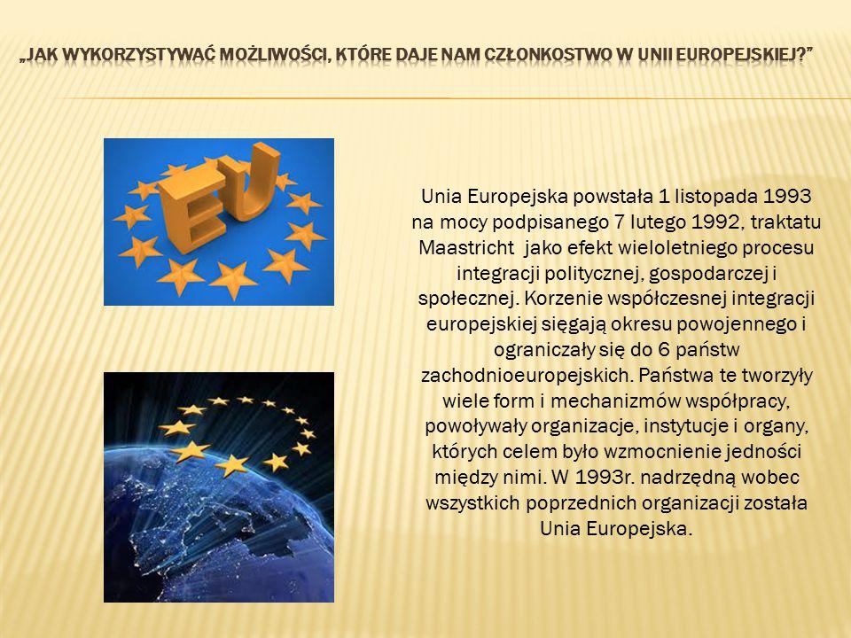 Unia Europejska powstała 1 listopada 1993 na mocy podpisanego 7 lutego 1992, traktatu Maastricht jako efekt wieloletniego procesu integracji polityczn