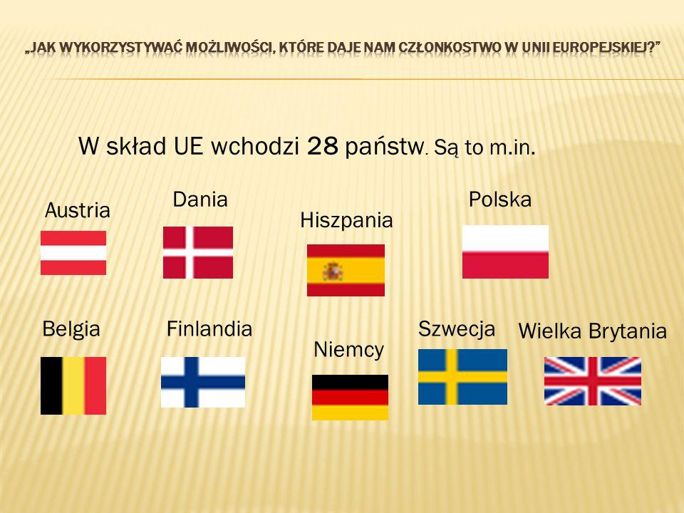 W skład UE wchodzi 28 państw. Są to m.in. Austria Belgia Dania Finlandia Hiszpania Niemcy Polska Szwecja Wielka Brytania