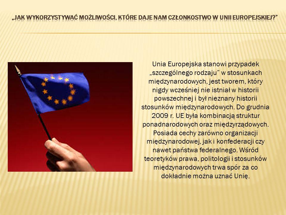 """Unia Europejska stanowi przypadek """"szczególnego rodzaju"""" w stosunkach międzynarodowych, jest tworem, który nigdy wcześniej nie istniał w historii pows"""