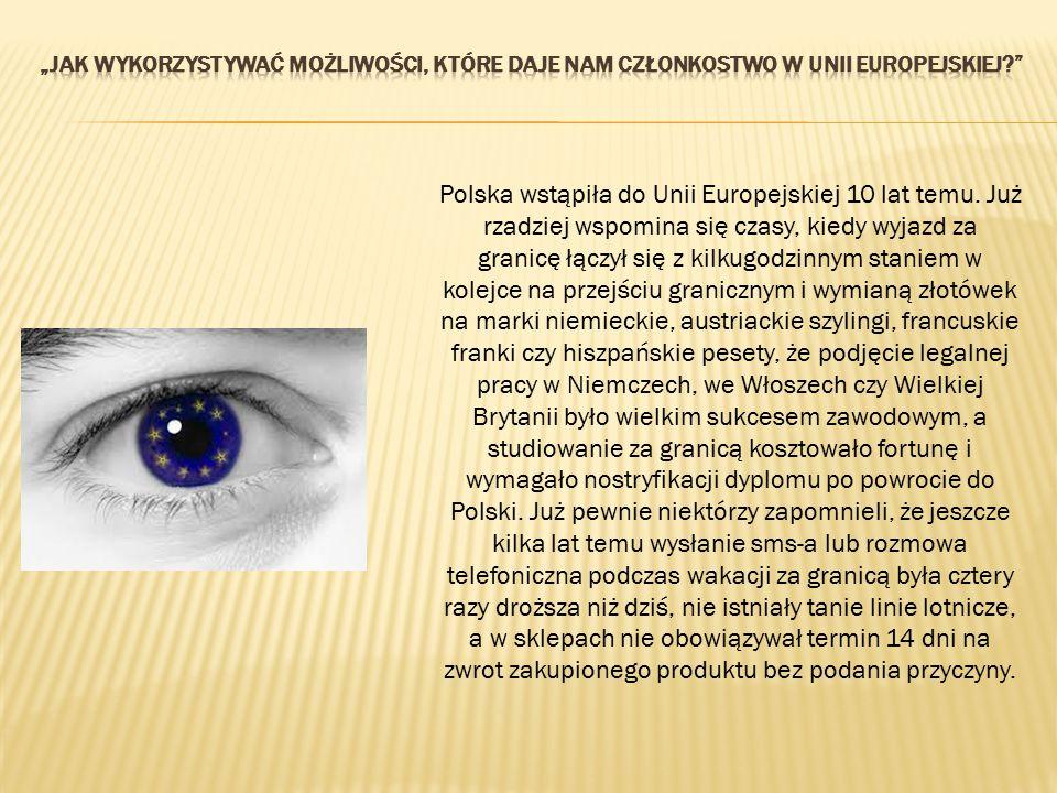 Polska wstąpiła do Unii Europejskiej 10 lat temu. Już rzadziej wspomina się czasy, kiedy wyjazd za granicę łączył się z kilkugodzinnym staniem w kolej
