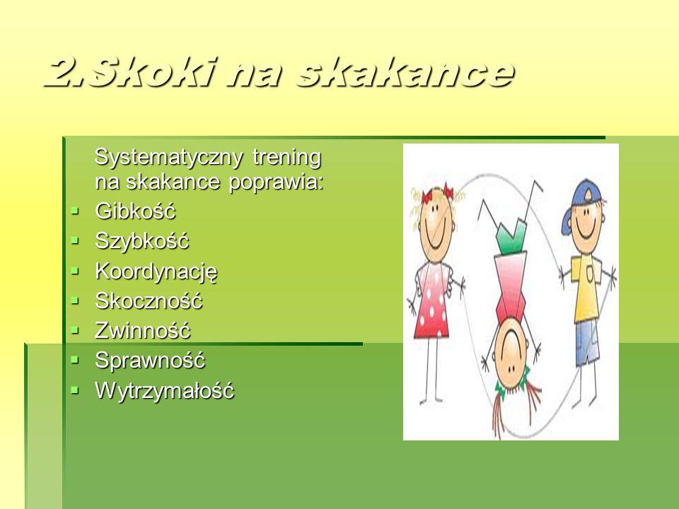 2.Skoki na skakance Systematyczny trening na skakance poprawia: Systematyczny trening na skakance poprawia:  Gibkość  Szybkość  Koordynację  Skocz