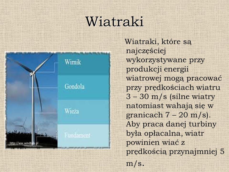 Wiatraki Wiatraki, które są najczęściej wykorzystywane przy produkcji energii wiatrowej mogą pracować przy prędkościach wiatru 3 – 30 m/s (silne wiatr
