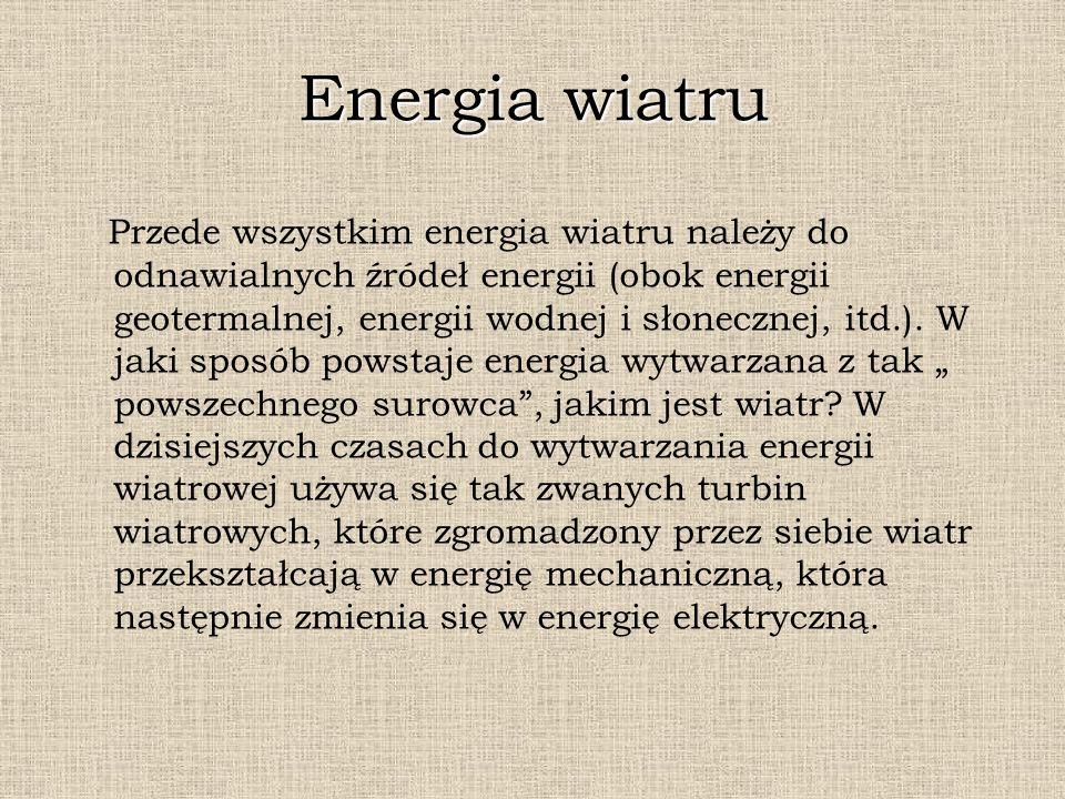 Energia wiatru Przede wszystkim energia wiatru należy do odnawialnych źródeł energii (obok energii geotermalnej, energii wodnej i słonecznej, itd.). W