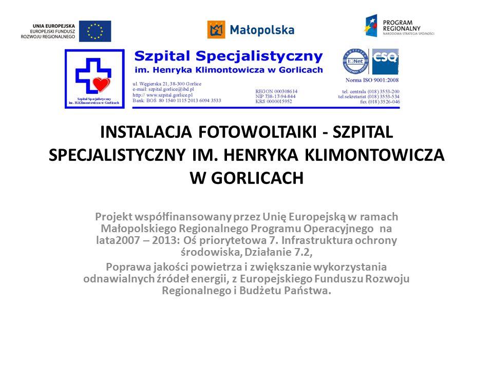 INSTALACJA FOTOWOLTAIKI - SZPITAL SPECJALISTYCZNY IM. HENRYKA KLIMONTOWICZA W GORLICACH Projekt współfinansowany przez Unię Europejską w ramach Małopo