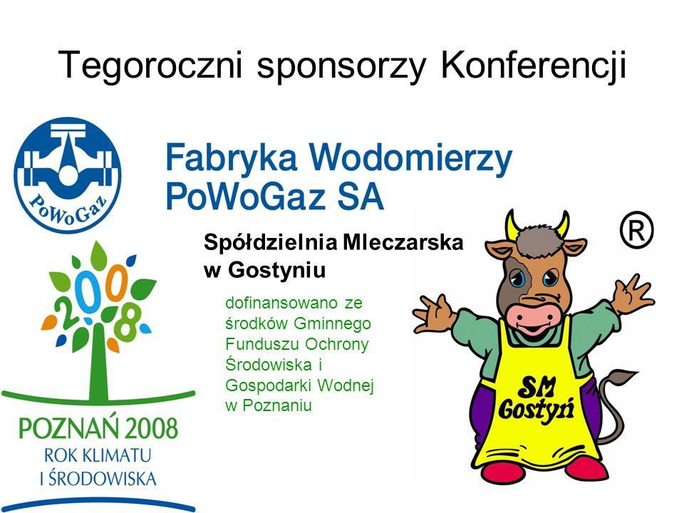 Tegoroczni sponsorzy Konferencji Spółdzielnia Mleczarska w Gostyniu dofinansowano ze środków Gminnego Funduszu Ochrony Środowiska i Gospodarki Wodnej w Poznaniu